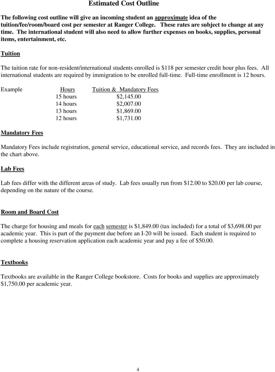 Tuition The tuition rate for non-resident/international students enrolled is $118 per semester credit hour plus fees. All international students are required by immigration to be enrolled full-time.