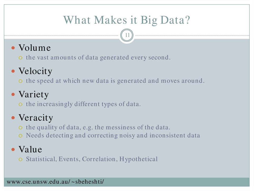 Variety the increasingly different types of data. Veracity the quality of data, e.g. the messiness of the data.