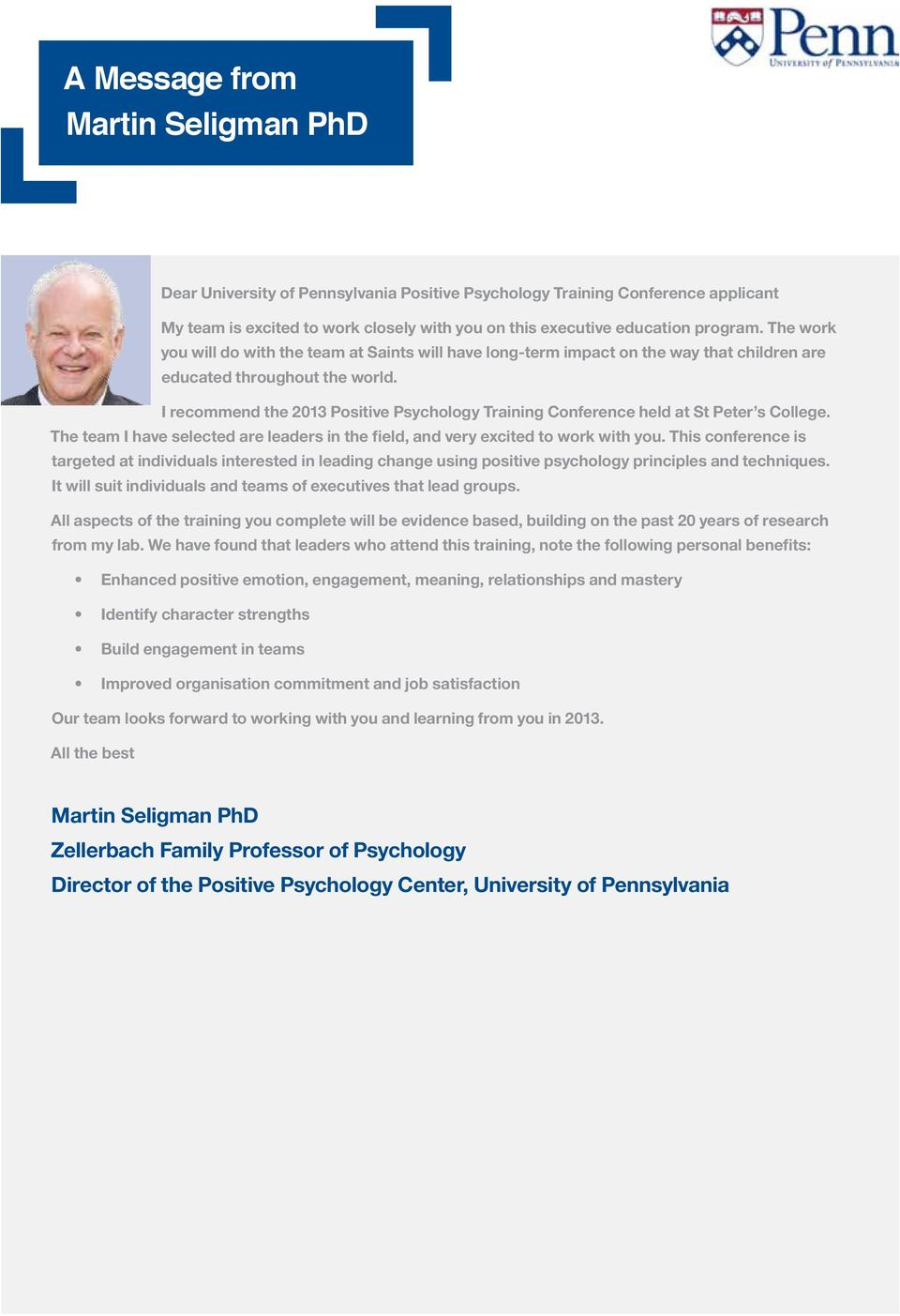 I recommend the 2013 Positive Psychology Training Conference held at St Peter s College. The team I have selected are leaders in the field, and very excited to work with you.