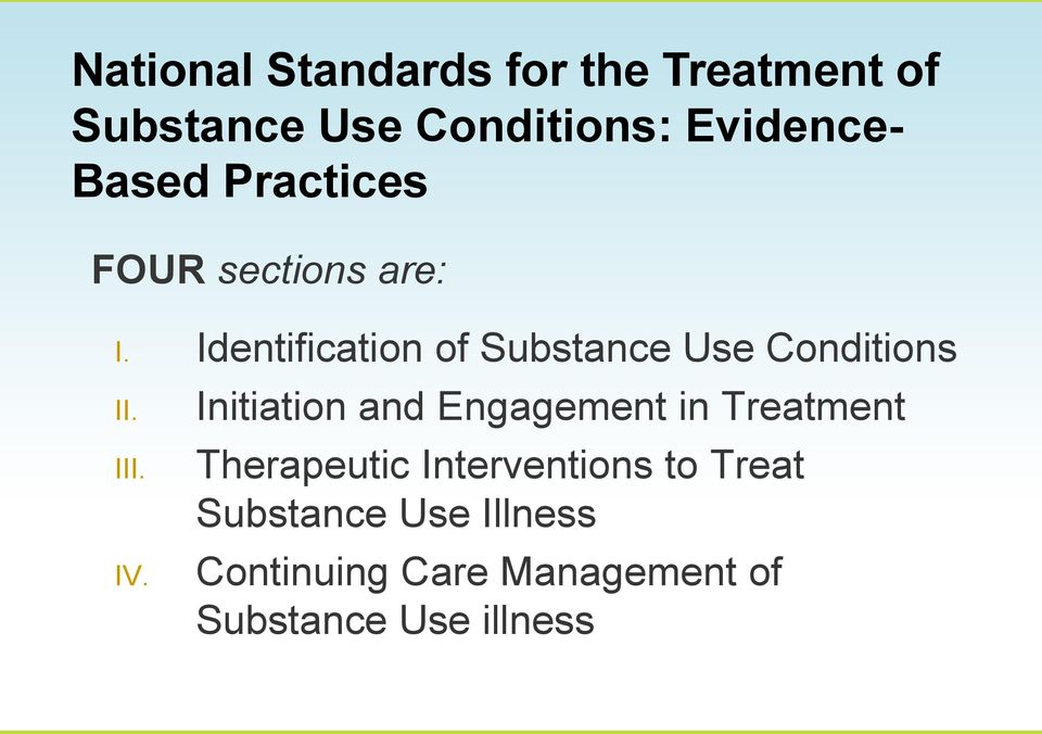 Identification of Substance Use Conditions II. III. IV.