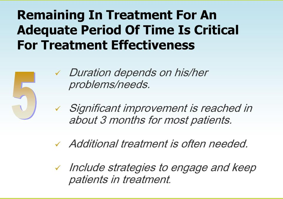 Significant improvement is reached in about 3 months for most patients.