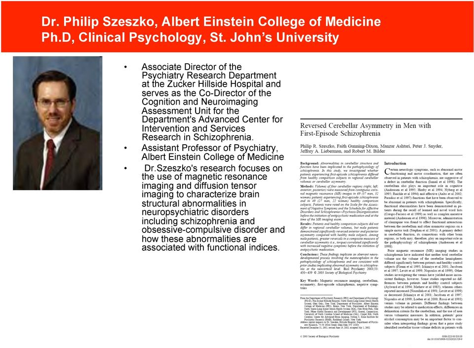 Unit for the Department's Advanced Center for Intervention and Services Research in Schizophrenia. Assistant Professor of Psychiatry, Albert Einstein College of Medicine Dr.