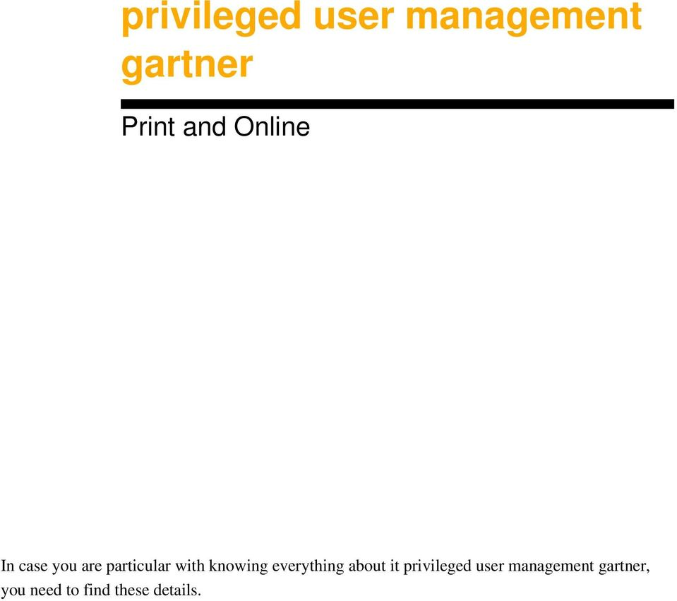 knowing everything about it privileged user