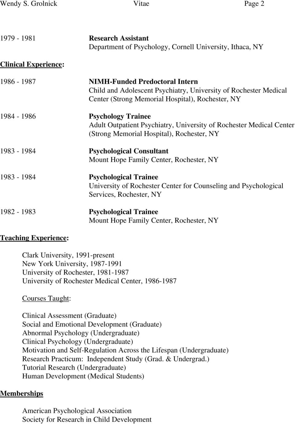 Psychiatry, University of Rochester Medical Center (Strong Memorial Hospital), Rochester, NY 1984-1986 Psychology Trainee Adult Outpatient Psychiatry, University of Rochester Medical Center (Strong