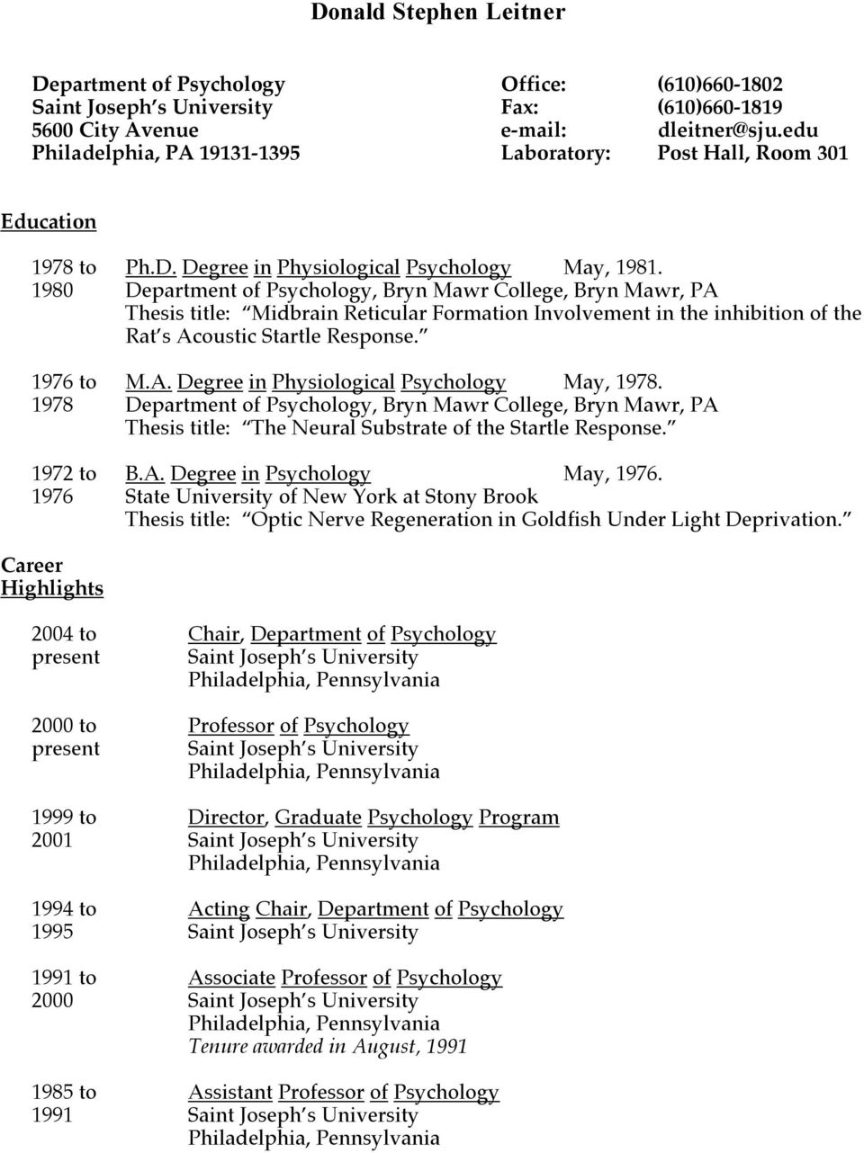 1980 Department of Psychology, Bryn Mawr College, Bryn Mawr, PA Thesis title: Midbrain Reticular Formation Involvement in the inhibition of the Rat s Acoustic Startle Response. 1976 to M.A. Degree in Physiological Psychology May, 1978.
