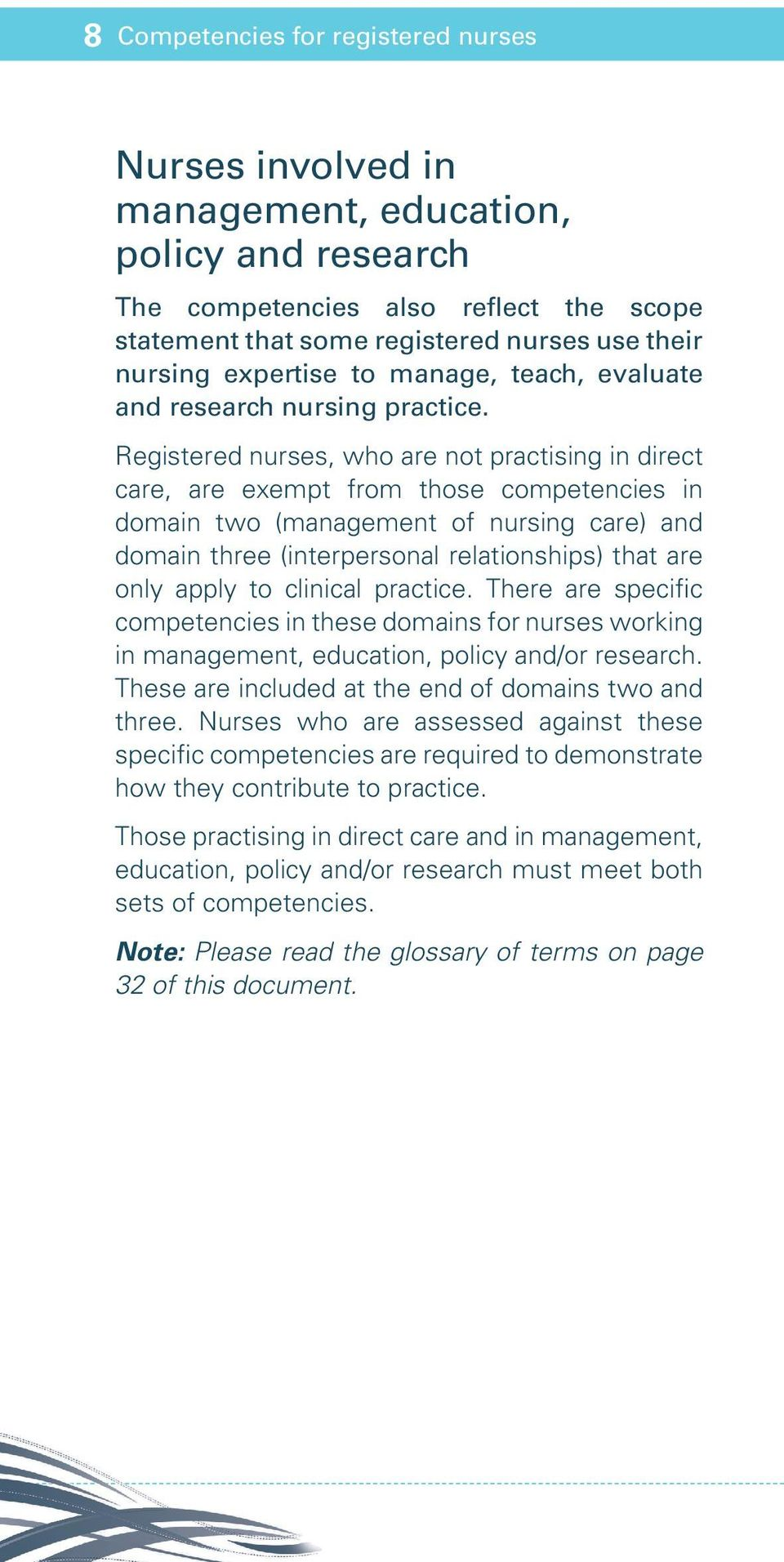 Registered nurses, who are not practising in direct care, are exempt from those competencies in domain two (management of nursing care) and domain three (interpersonal relationships) that are only