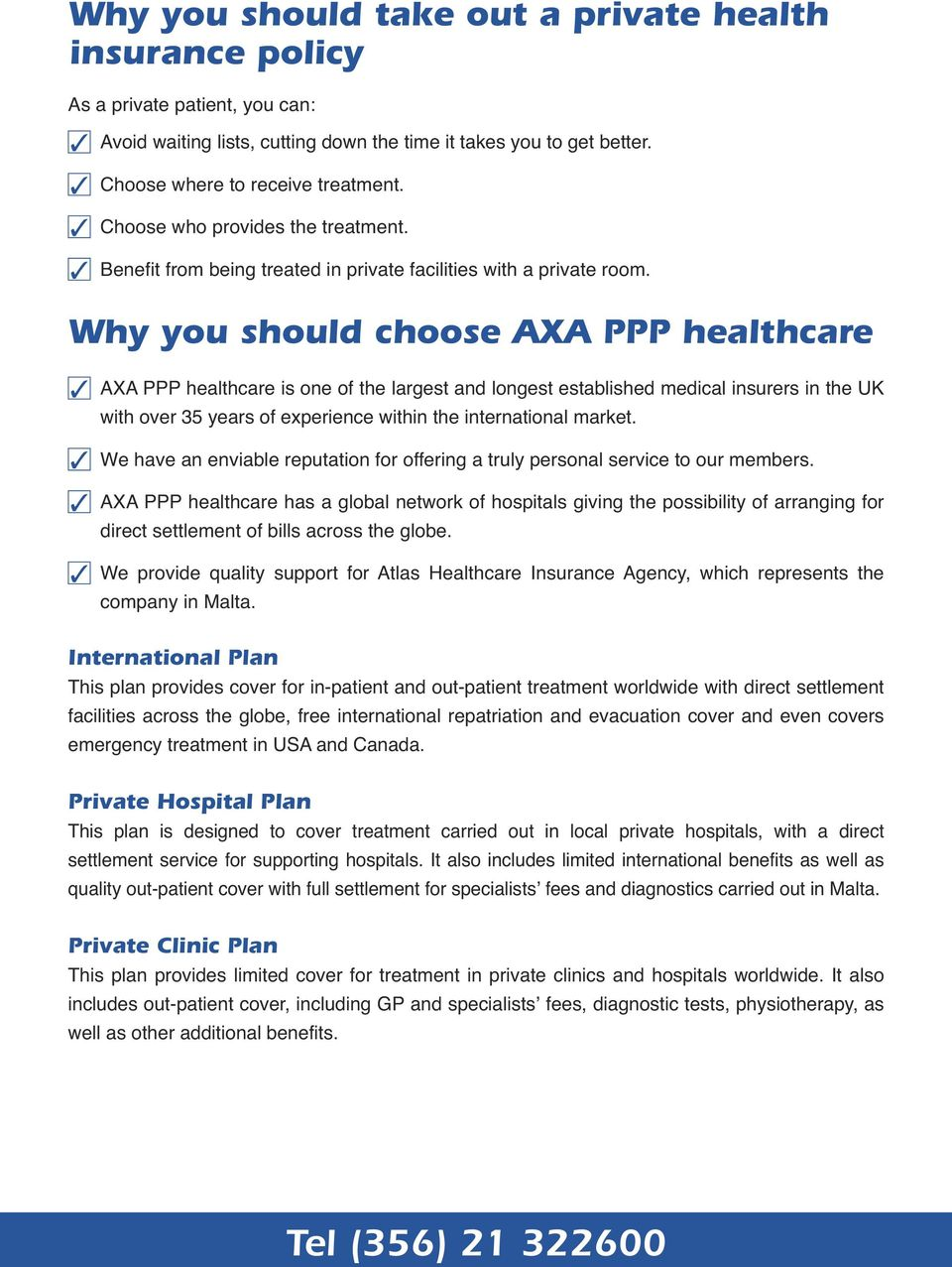 Why you should choose AXA PPP healthcare AXA PPP healthcare is one of the largest and longest established medical insurers in the UK with over 35 years of experience within the international market.