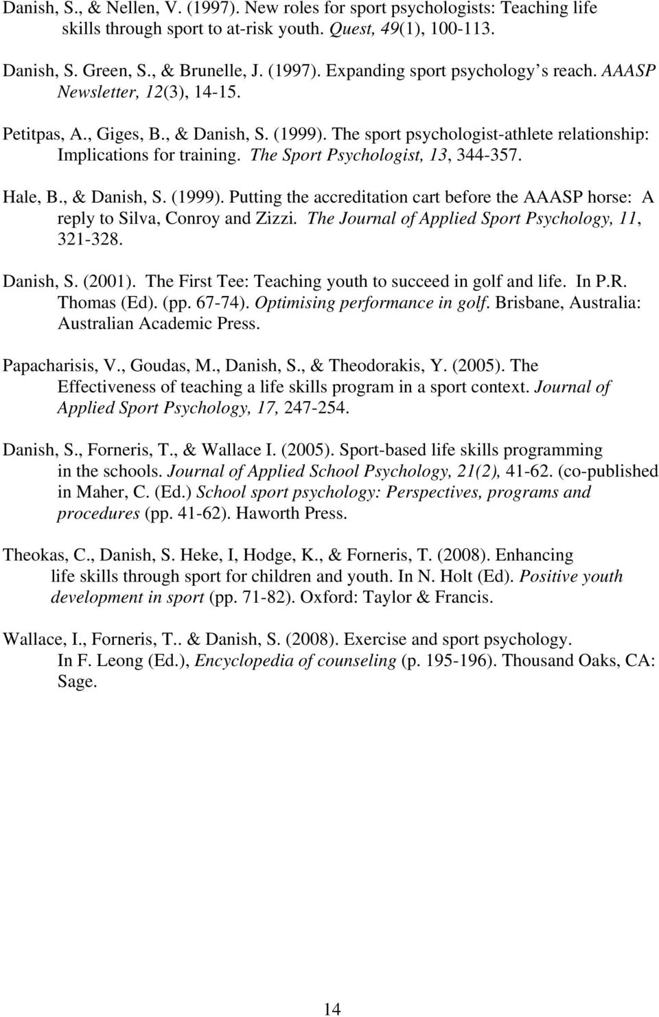 , & Danish, S. (1999). Putting the accreditation cart before the AAASP horse: A reply to Silva, Conroy and Zizzi. The Journal of Applied Sport Psychology, 11, 321-328. Danish, S. (2001).
