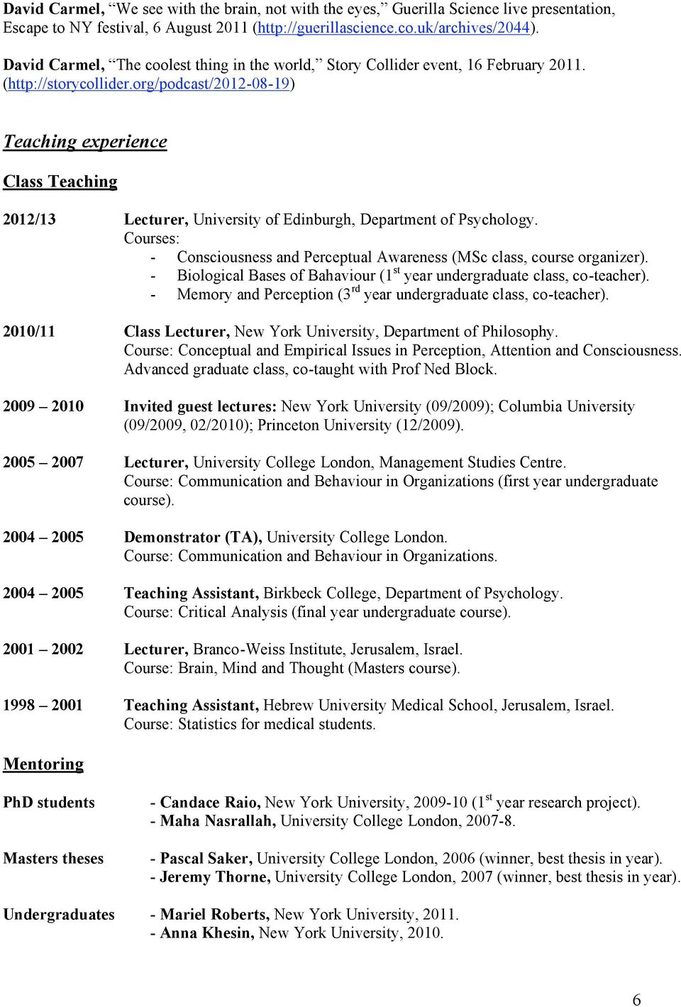 org/podcast/2012-08-19) Teaching experience Class Teaching 2012/13 Lecturer, University of Edinburgh, Department of Psychology.
