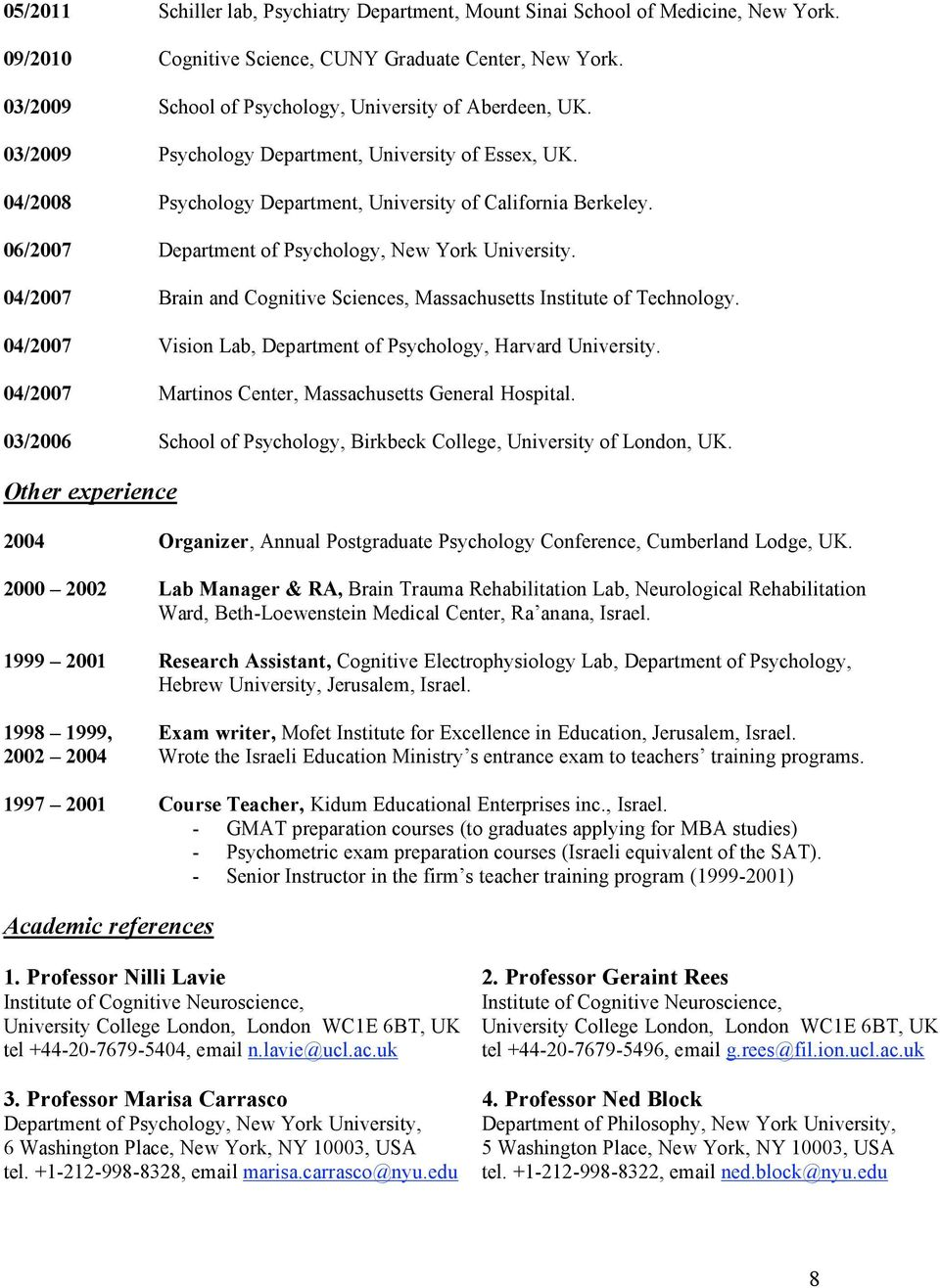06/2007 Department of Psychology, New York University. 04/2007 Brain and Cognitive Sciences, Massachusetts Institute of Technology. 04/2007 Vision Lab, Department of Psychology, Harvard University.