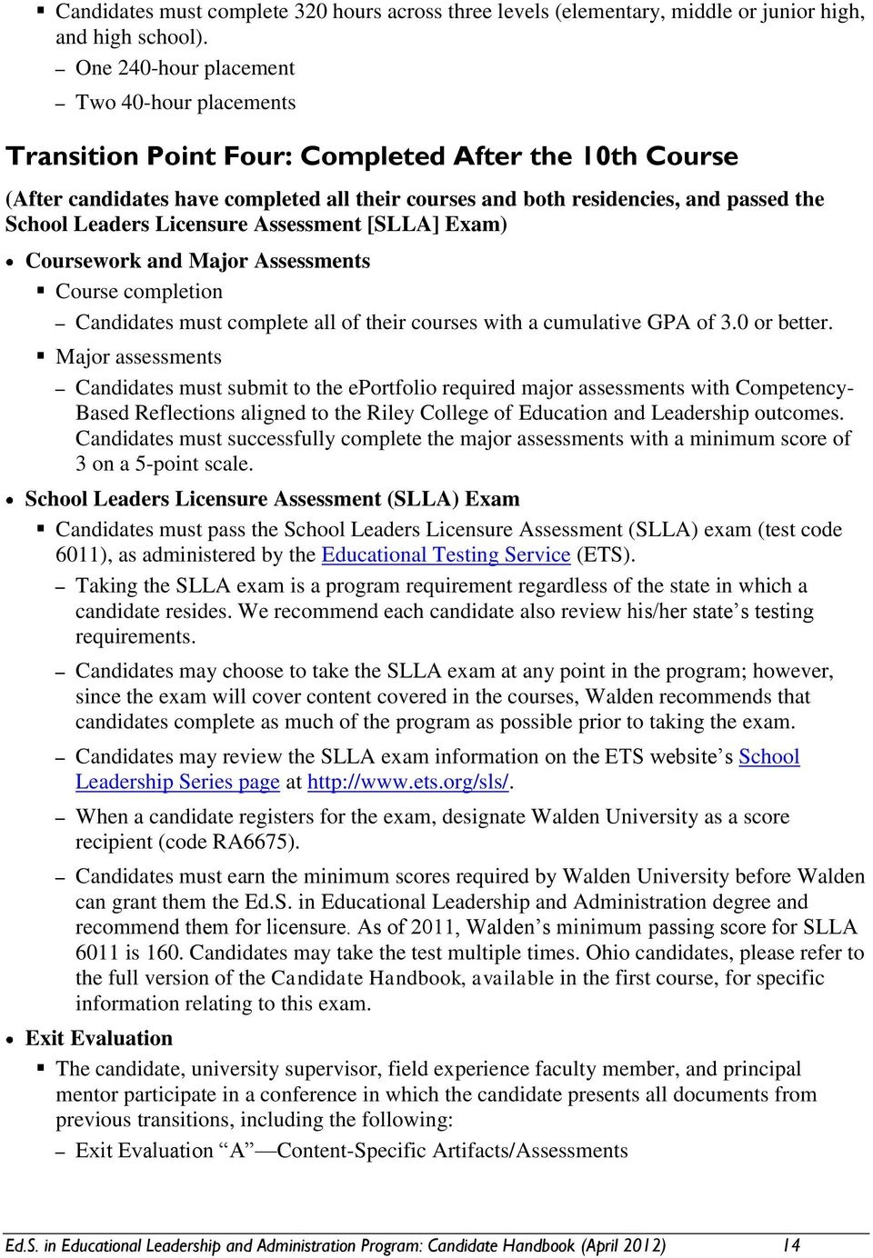 Leaders Licensure Assessment [SLLA] Exam) Coursework and Major Assessments Course completion Candidates must complete all of their courses with a cumulative GPA of 3.0 or better.
