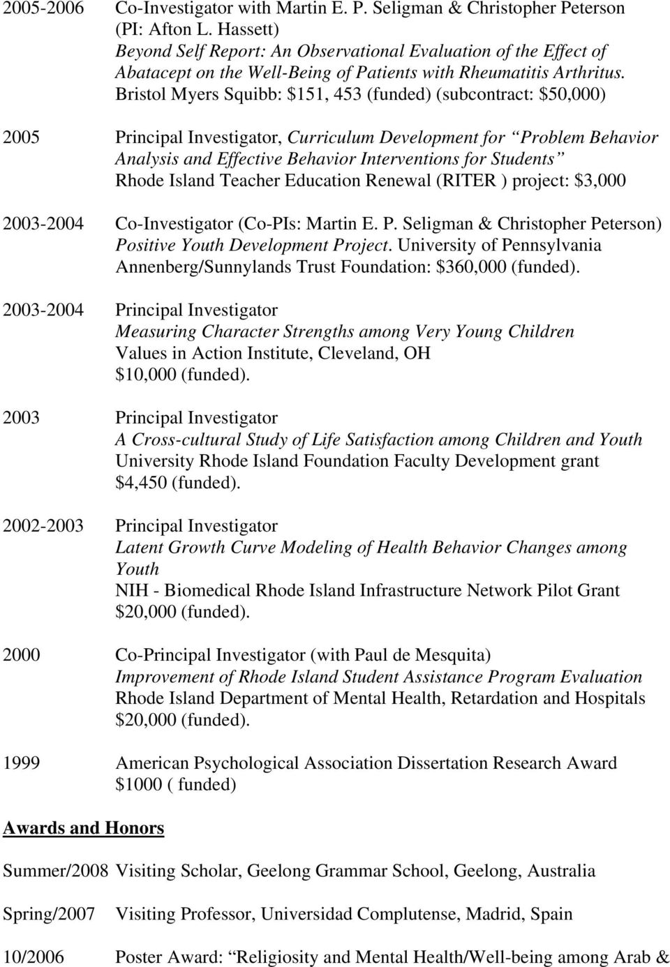 Bristol Myers Squibb: $151, 453 (funded) (subcontract: $50,000) 2005 Principal Investigator, Curriculum Development for Problem Behavior Analysis and Effective Behavior Interventions for Students