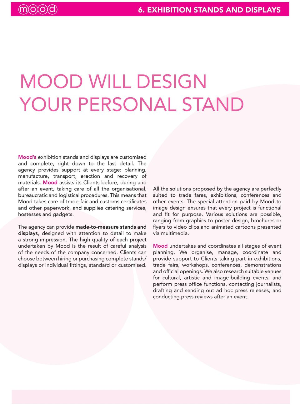 Mood assists its Clients before, during and after an event, taking care of all the organisational, bureaucratic and logistical procedures.