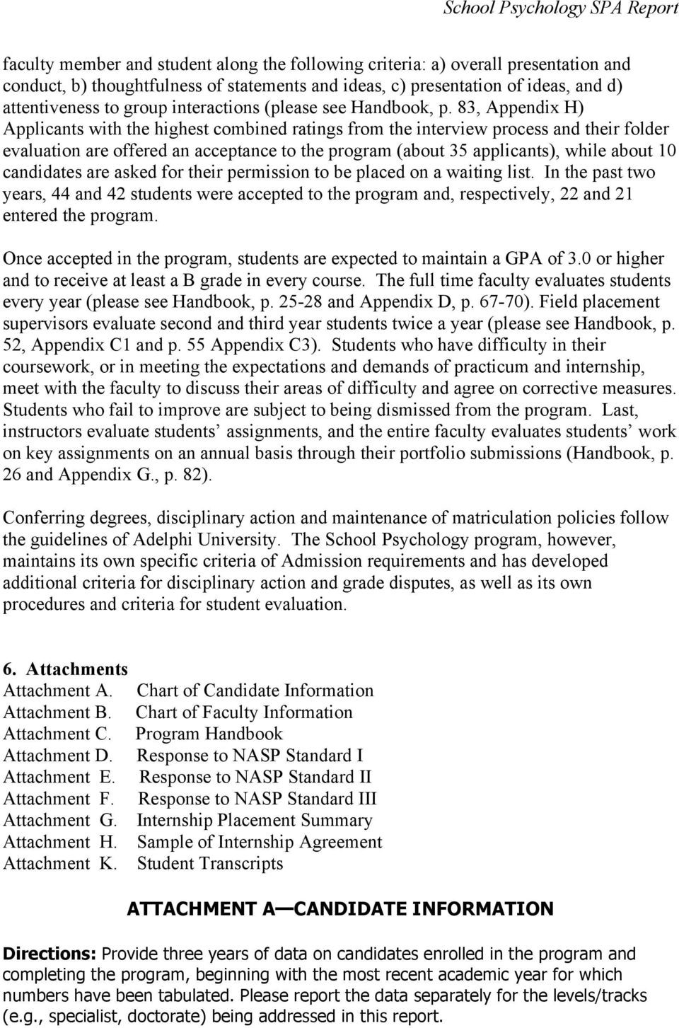 83, Appendix H) Applicants with the highest combined ratings from the interview process and their folder evaluation are offered an acceptance to the program (about 35 applicants), while about 10