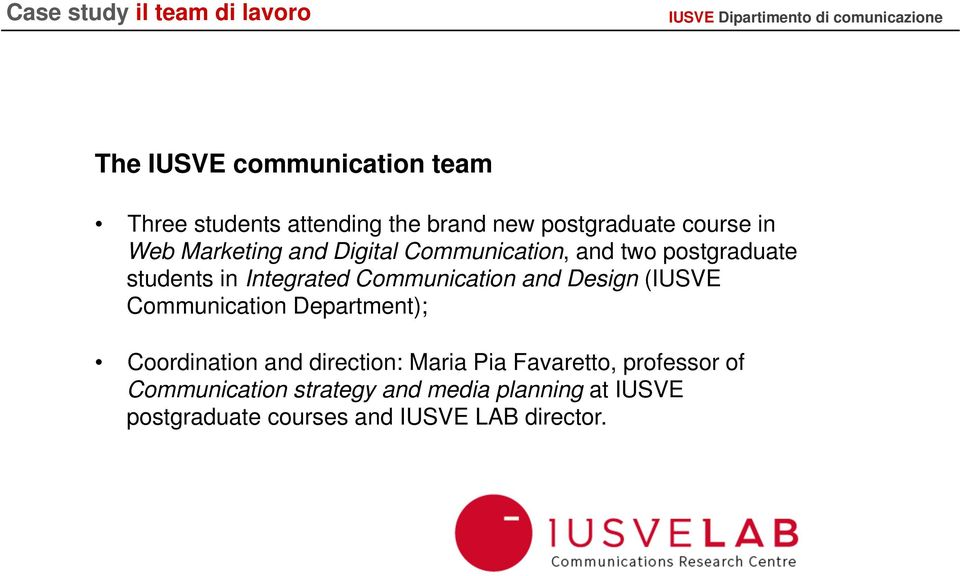 postgraduate students in Integrated Communication and Design (IUSVE Communication Department);!