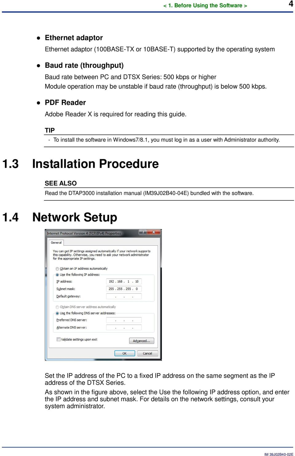 1, you must log in as a user with Administrator authority. 1.3 Installation Procedure SEE ALSO Read the DTAP3000 installation manual (IM39J02B40-04E) bundled with the software. 1.4 Network Setup Set the IP address of the PC to a fixed IP address on the same segment as the IP address of the DTSX Series.