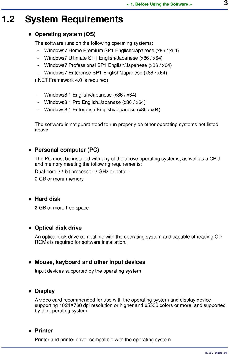 (x86 / x64) - Windows7 Professional SP1 English/Japanese (x86 / x64) - Windows7 Enterprise SP1 English/Japanese (x86 / x64) (.NET Framework 4.0 is required) - Windows8.