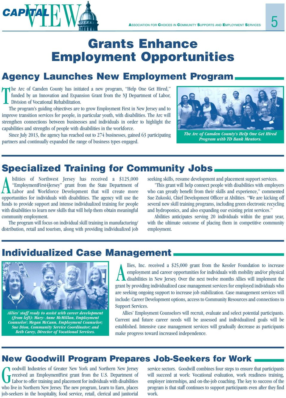 The program s guiding objectives are to grow Employment First in New Jersey and to improve transition services for people, in particular youth, with disabilities.