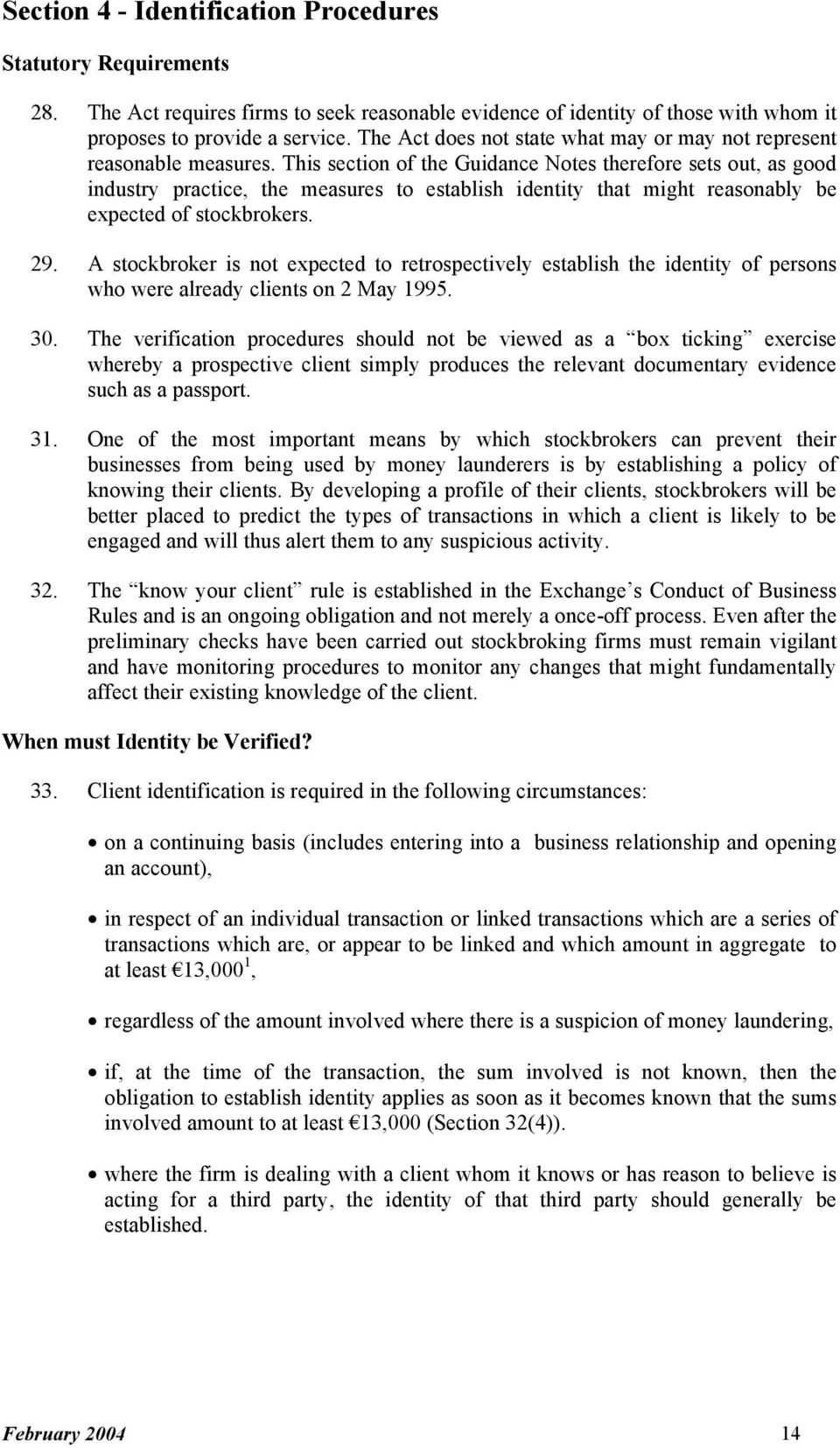 This section of the Guidance Notes therefore sets out, as good industry practice, the measures to establish identity that might reasonably be expected of stockbrokers. 29.