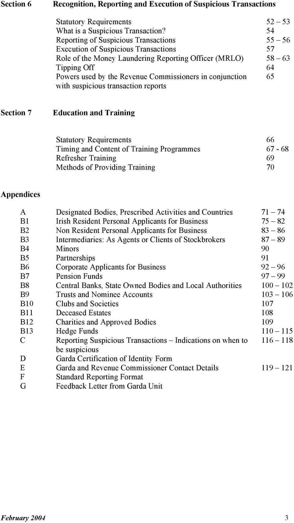 Commissioners in conjunction 65 with suspicious transaction reports Section 7 Education and Training Statutory Requirements 66 Timing and Content of Training Programmes 67-68 Refresher Training 69