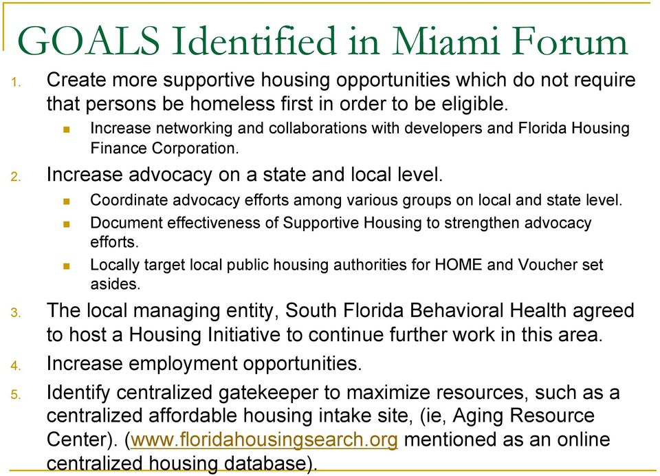 Coordinate advocacy efforts among various groups on local and state level. Document effectiveness of Supportive Housing to strengthen advocacy efforts.