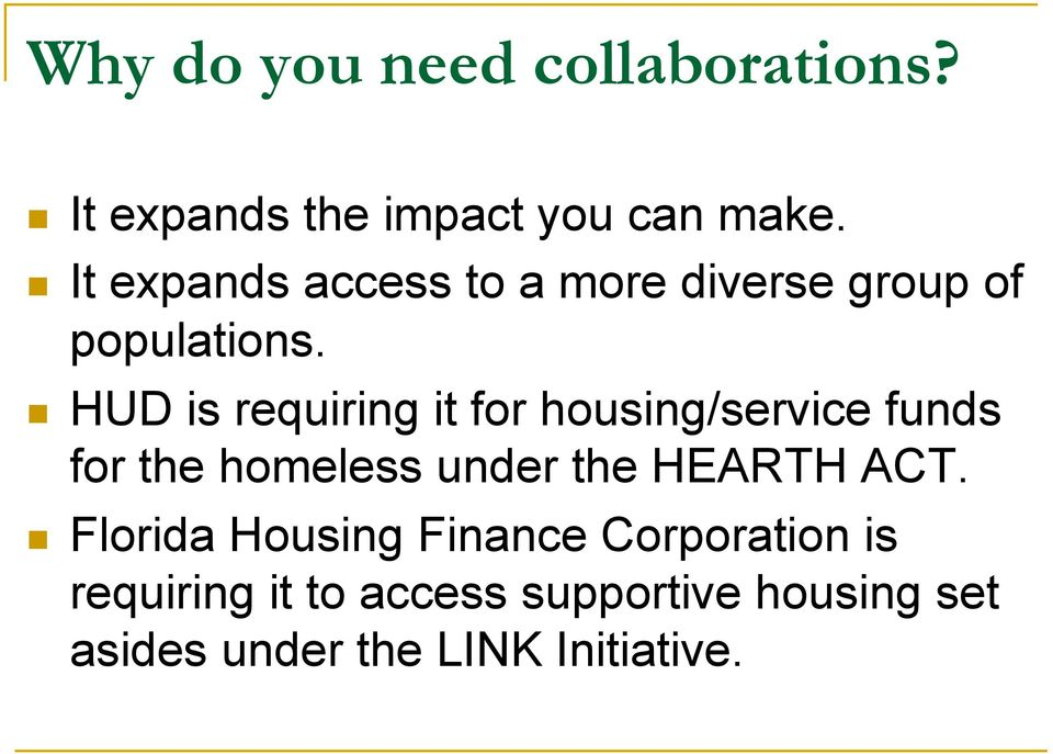 HUD is requiring it for housing/service funds for the homeless under the HEARTH