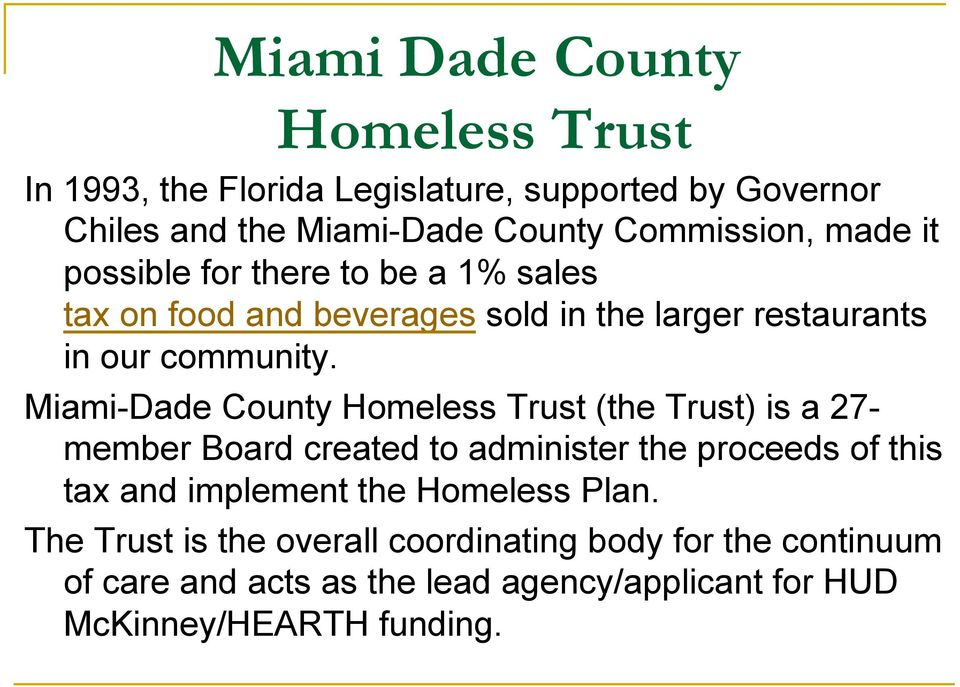 Miami-Dade County Homeless Trust (the Trust) is a 27- member Board created to administer the proceeds of this tax and implement the