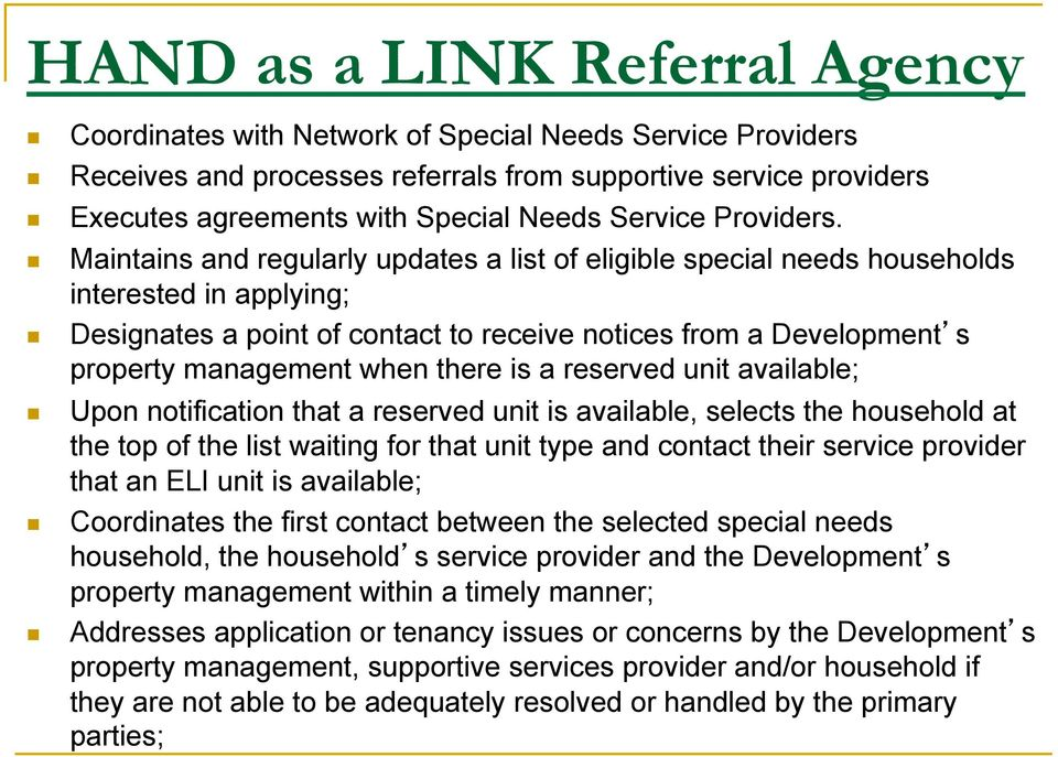 Maintains and regularly updates a list of eligible special needs households interested in applying; Designates a point of contact to receive notices from a Development s property management when