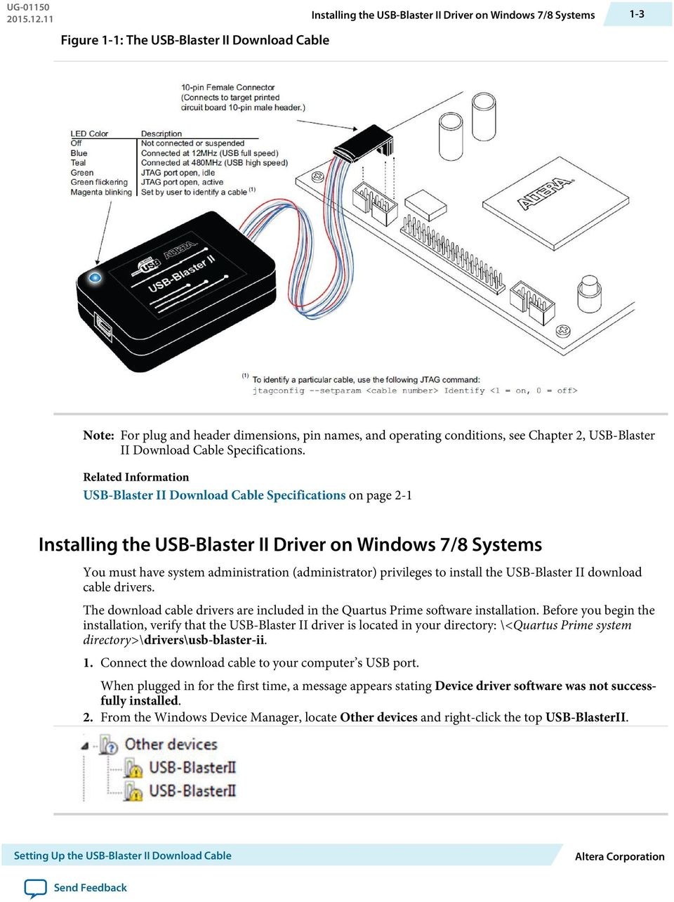 Related Information USB-Blaster II Download Cable Specifications on page 2-1 Installing the USB-Blaster II Driver on Windows 7/8 Systems You must have system administration (administrator) privileges