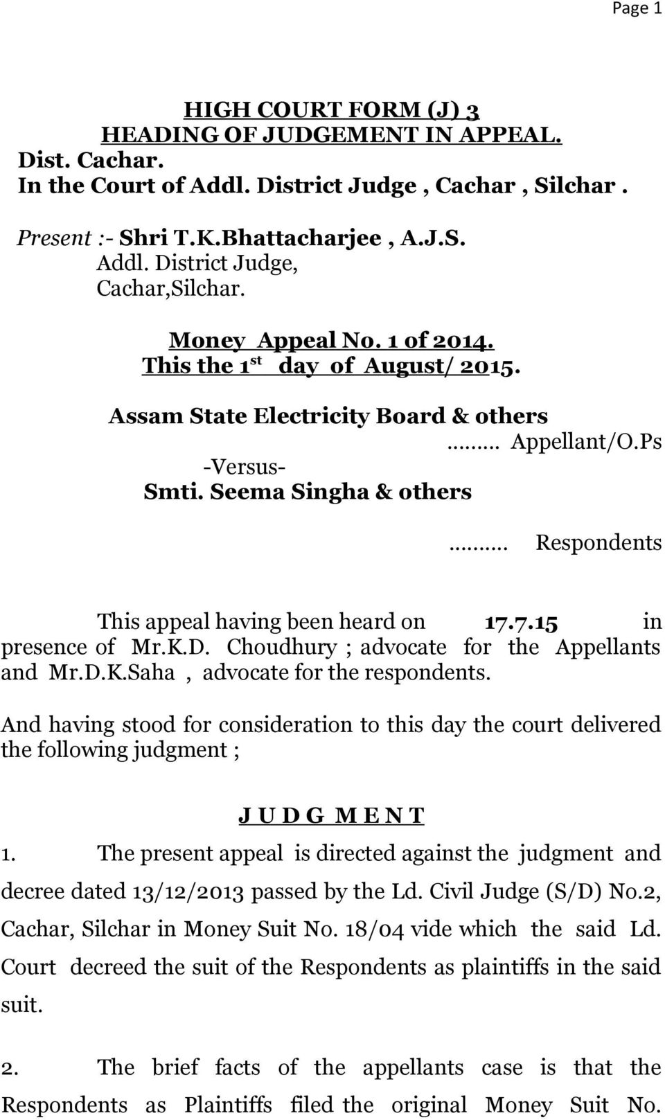 .. Respondents This appeal having been heard on 17.7.15 in presence of Mr.K.D. Choudhury ; advocate for the Appellants and Mr.D.K.Saha, advocate for the respondents.