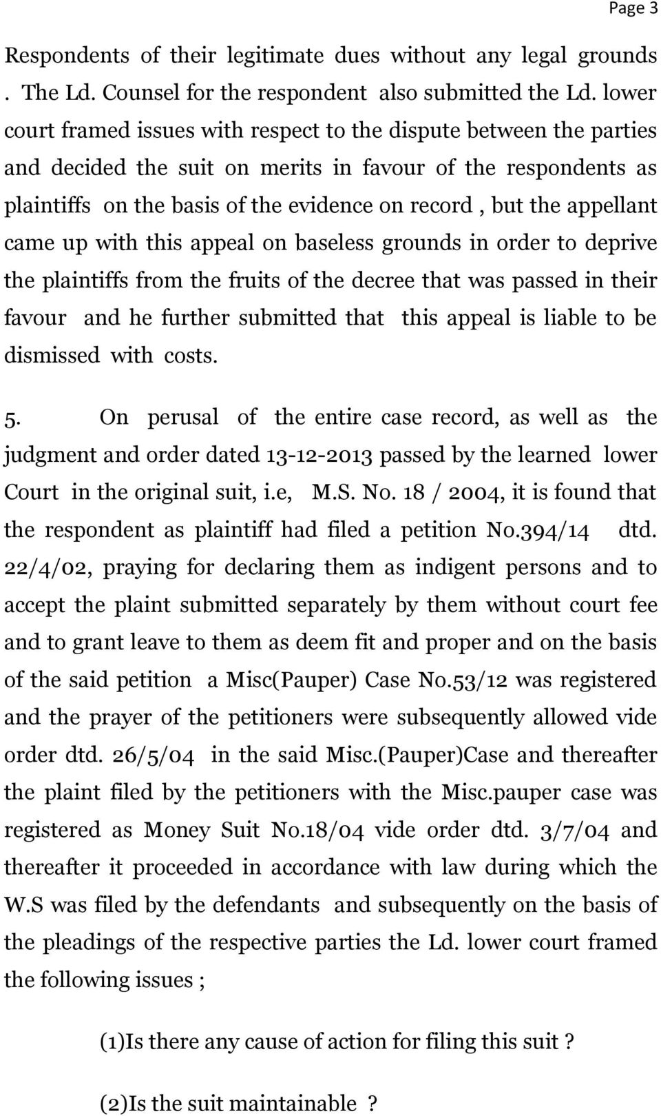 appellant came up with this appeal on baseless grounds in order to deprive the plaintiffs from the fruits of the decree that was passed in their favour and he further submitted that this appeal is