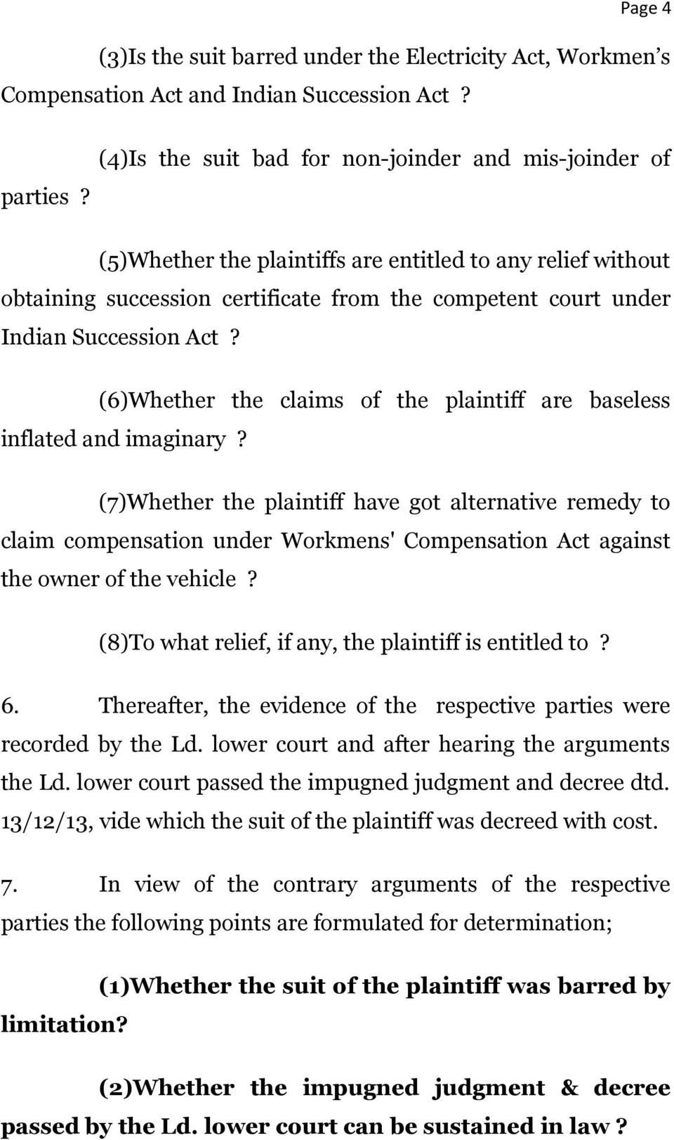 Act? (6)Whether the claims of the plaintiff are baseless inflated and imaginary?