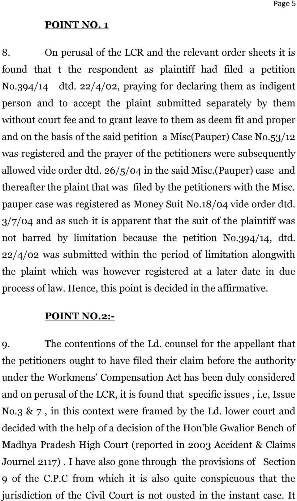 the said petition a Misc(Pauper) Case No.53/12 was registered and the prayer of the petitioners were subsequently allowed vide order dtd. 26/5/04 in the said Misc.
