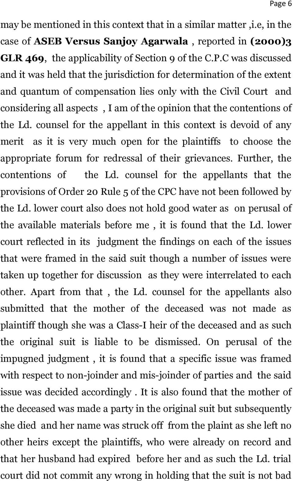 contentions of the Ld. counsel for the appellant in this context is devoid of any merit as it is very much open for the plaintiffs to choose the appropriate forum for redressal of their grievances.