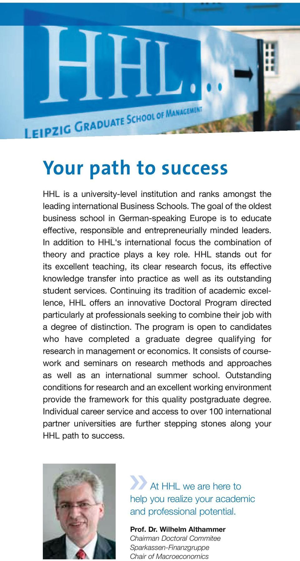 In addition to HHL s international focus the combination of theory and practice plays a key role.