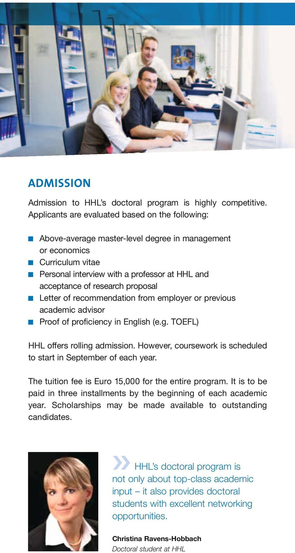 proposal Letter of recommendation from employer or previous academic advisor Proof of proficiency in English (e.g. TOEFL) HHL offers rolling admission.