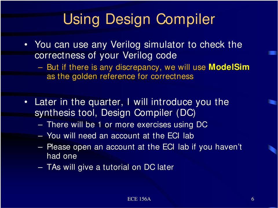 you the synthesis tool, Design Compiler (DC) There will be 1 or more exercises using DC You will need an account at