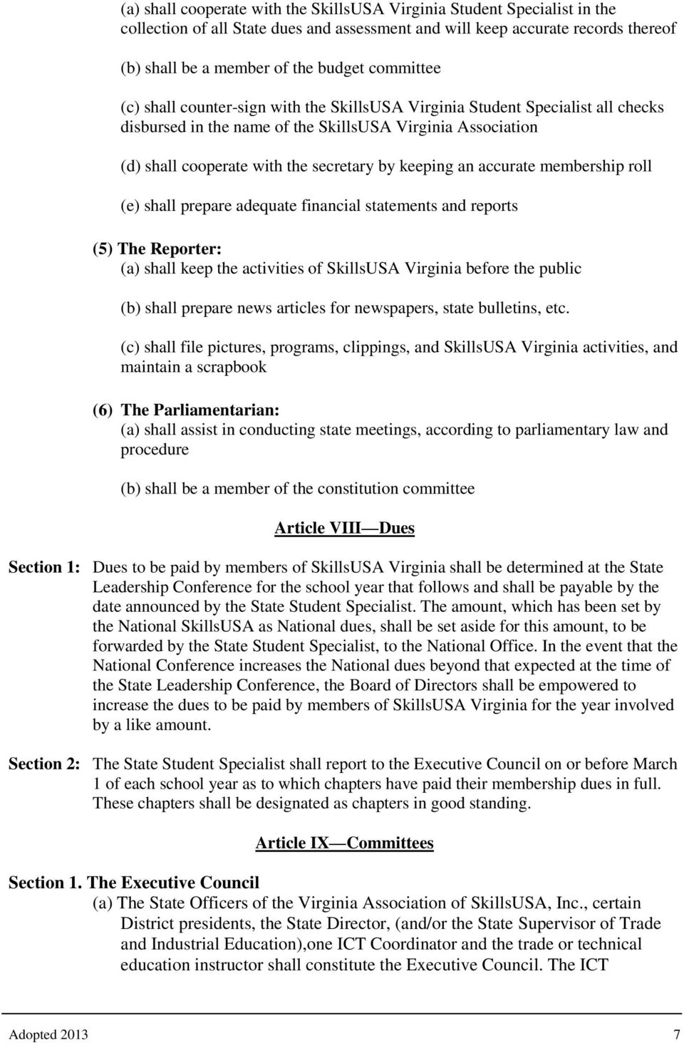 keeping an accurate membership roll (e) shall prepare adequate financial statements and reports (5) The Reporter: (a) shall keep the activities of SkillsUSA Virginia before the public (b) shall