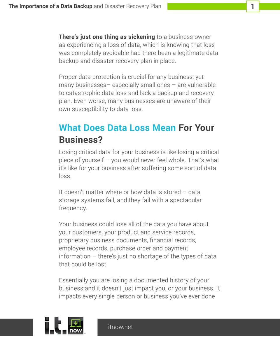 Even worse, many businesses are unaware of their own susceptibility to data loss. What Does Data Loss Mean For Your Business?
