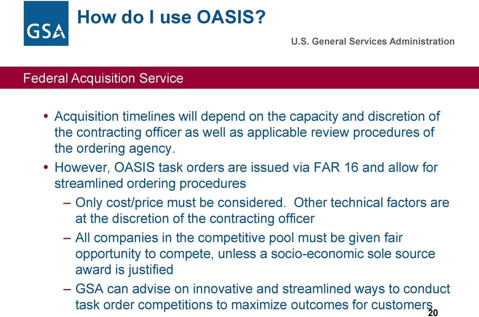 However, OASIS task orders are issued via FAR 16 and allow for streamlined ordering procedures Only cost/price must be considered.