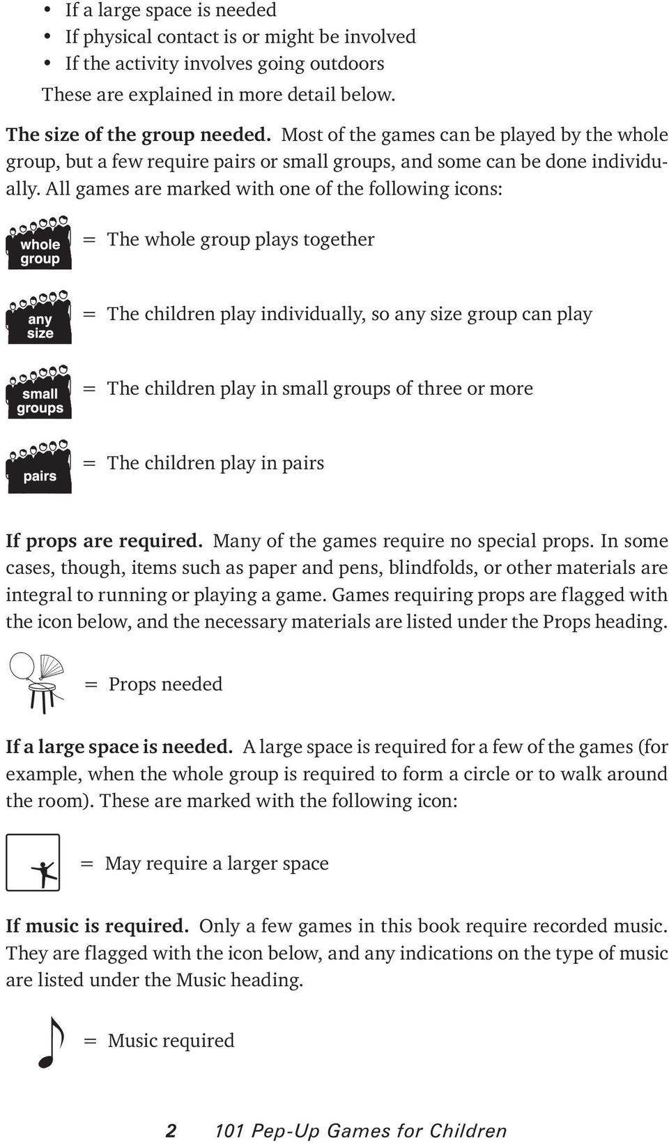 All games are marked with one of the following icons: = The whole group plays together = The children play individually, so any size group can play = The children play in small groups of three or