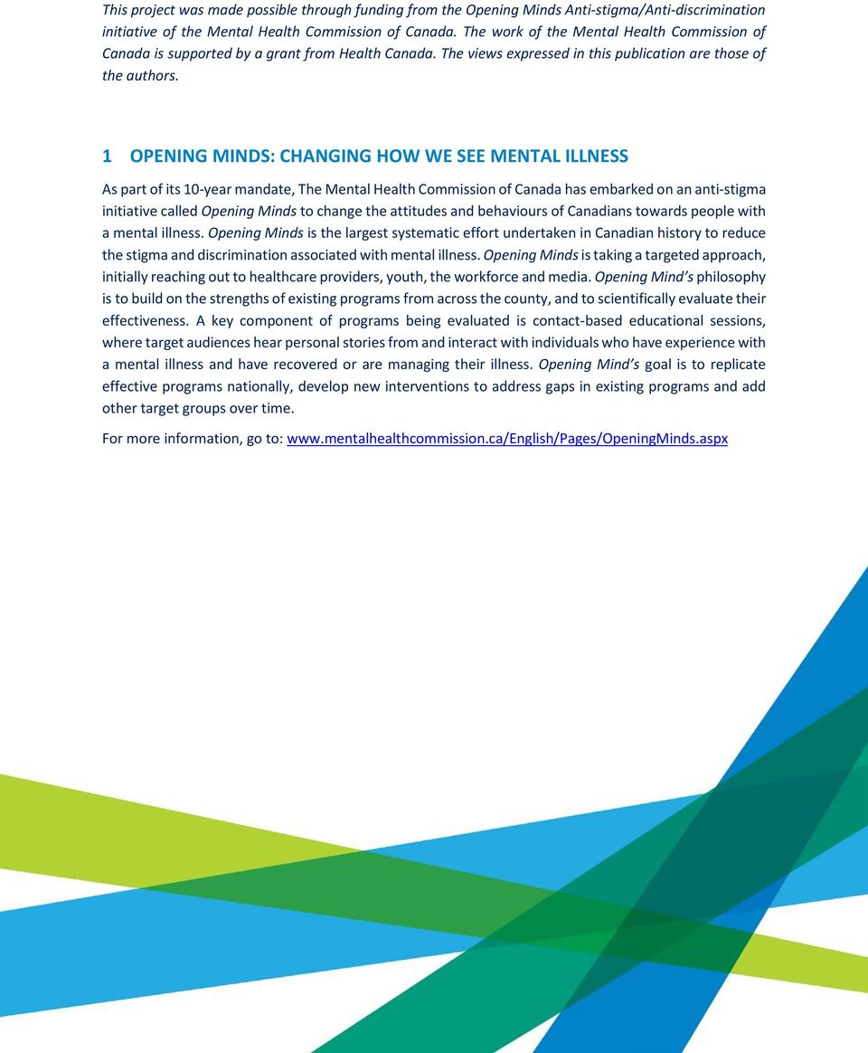 1 OPENING MINDS: CHANGING HOW WE SEE MENTAL ILLNESS As part of its 10-year mandate, The Mental Health Commission of Canada has embarked on an anti-stigma initiative called Opening Minds to change the