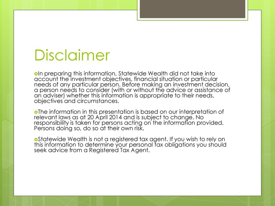 circumstances. The information in this presentation is based on our interpretation of relevant laws as at 20 April 2014 and is subject to change.