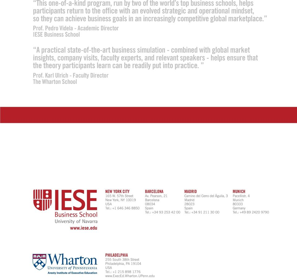 Pedro Videla - Academic Director IESE Business School A practical state-of-the-art business simulation - combined with global market insights, company visits, faculty experts, and relevant speakers -