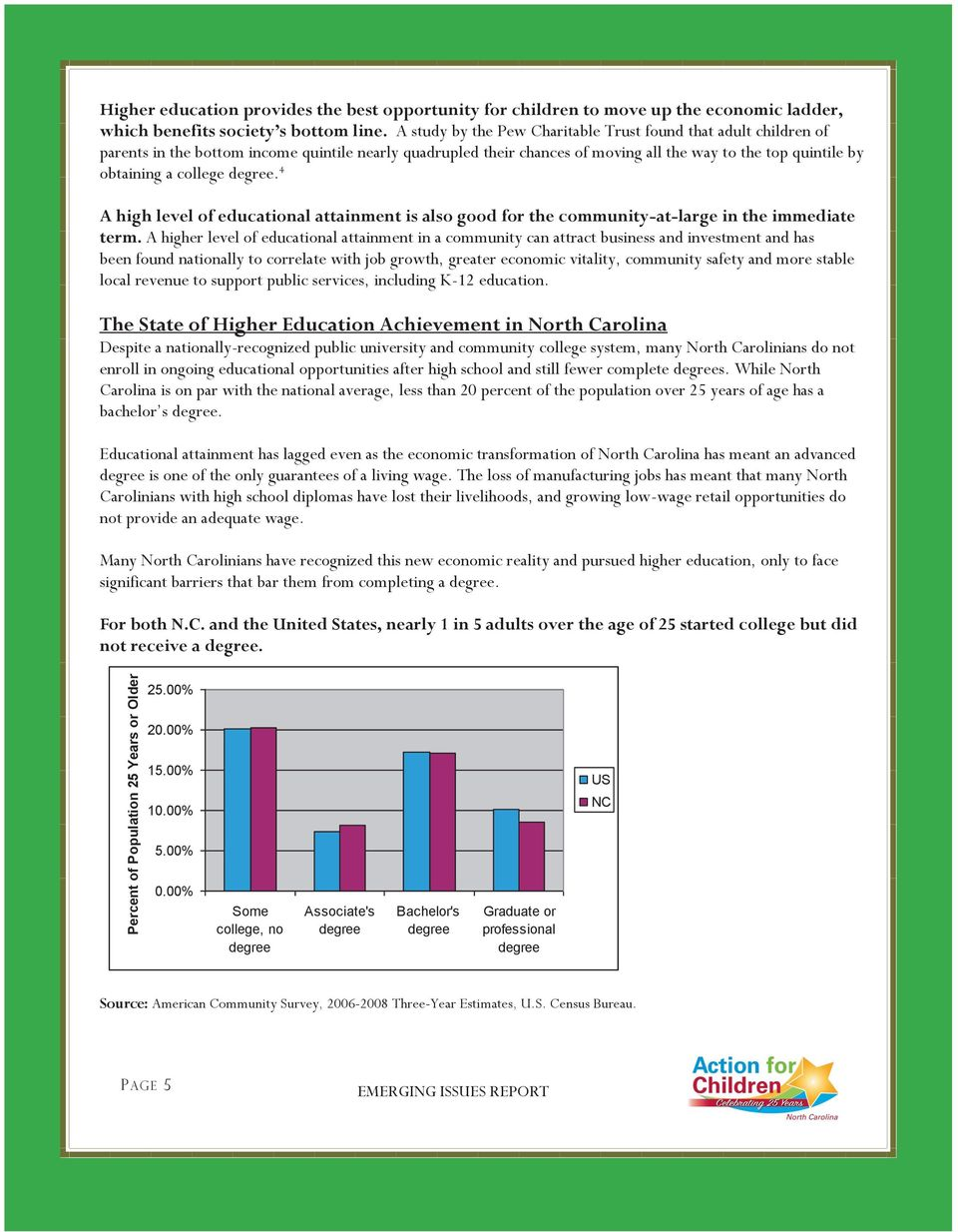 4 A high level of educational attainment is also good for the community-at-large in the immediate term.