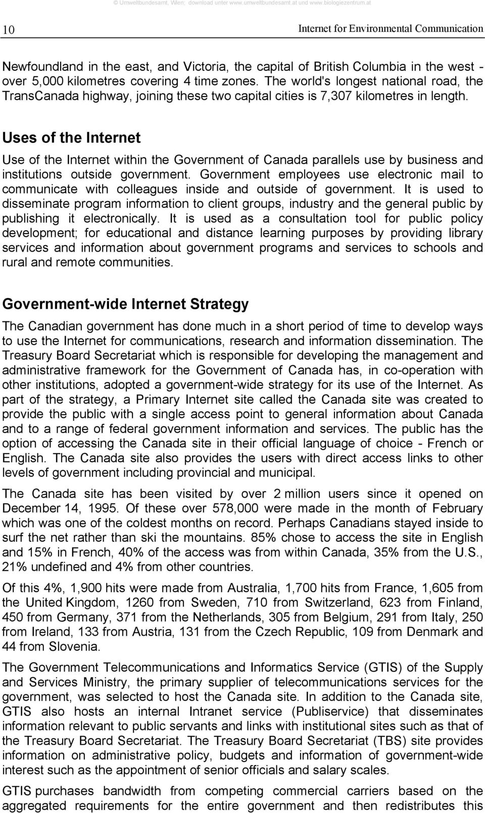 Uses of the Internet Use of the Internet within the Government of Canada parallels use by business and institutions outside government.