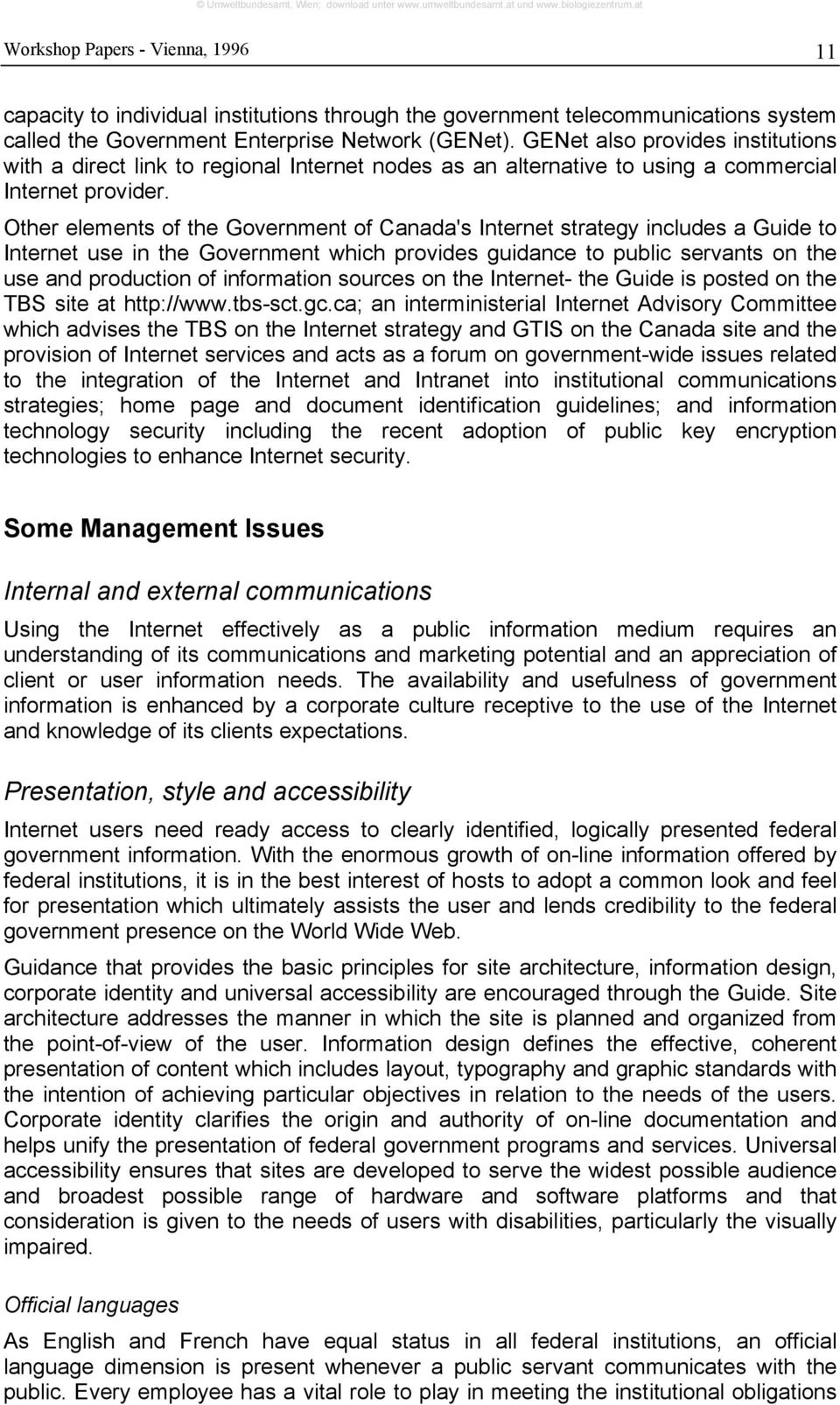 Other elements of the Government of Canada's Internet strategy includes a Guide to Internet use in the Government which provides guidance to public servants on the use and production of information
