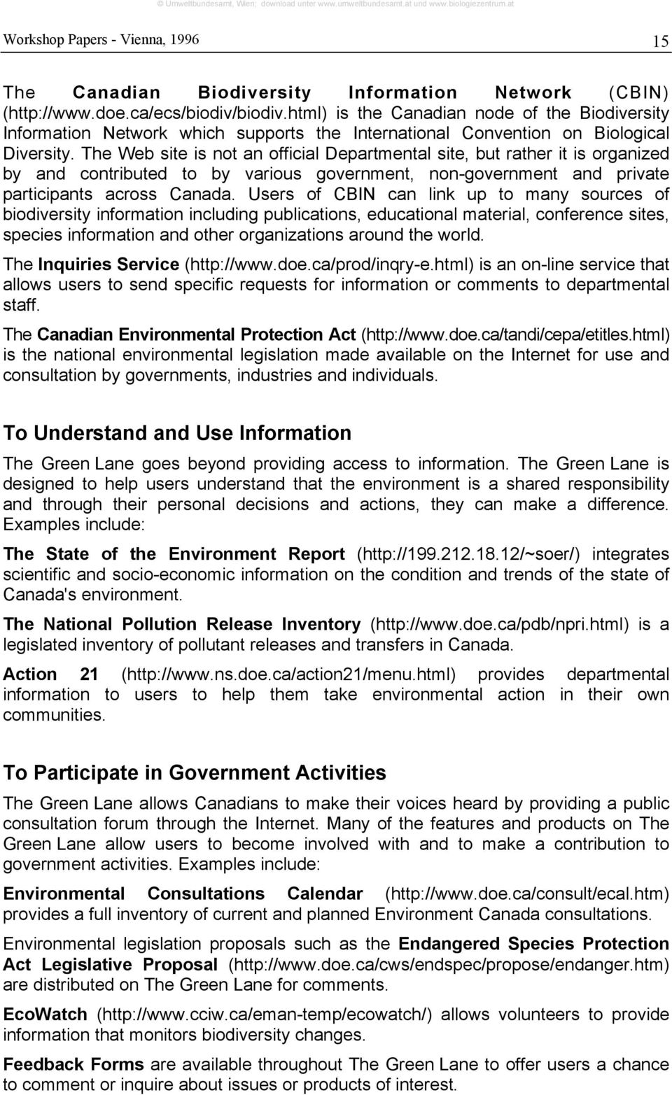 The Web site is not an official Departmental site, but rather it is organized by and contributed to by various government, non-government and private participants across Canada.