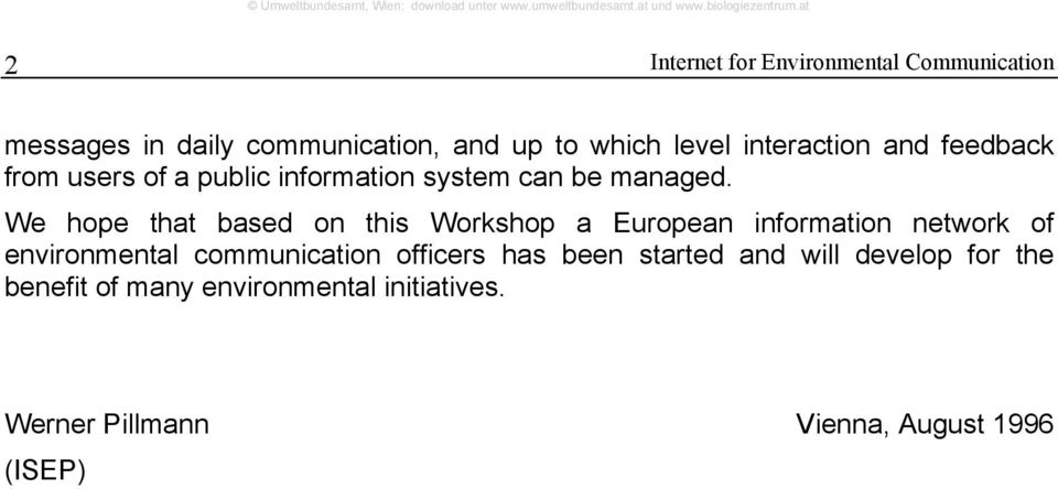 We hope that based on this Workshop a European information network of environmental communication