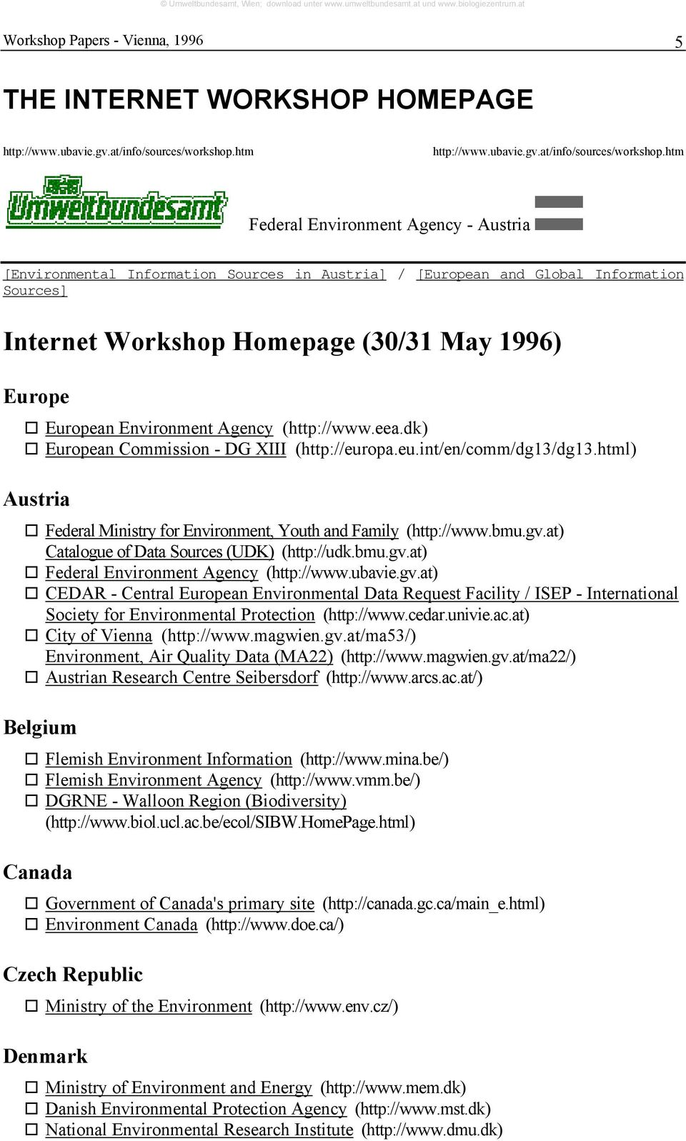 htm Federal Environment Agency - Austria [Environmental Information Sources in Austria] / [European and Global Information Sources] Internet Workshop Homepage (30/31 May 1996) Europe European